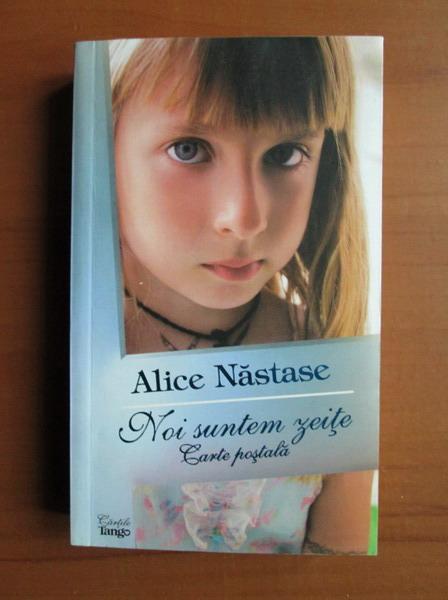 Anticariat: Alice Nastase - Noi suntem zeite. Carte postala