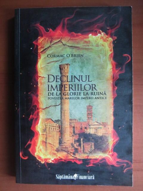 Anticariat: Cormac O Brien - Declinul imperiilor de la glorie la ruina. Povestea marilor imperii antice