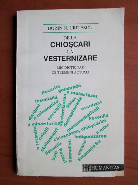 Anticariat: Dorin N. Uritescu - De la chioscari la vesternizare