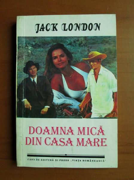 Anticariat: Jack London - Doamna mica din casa mare