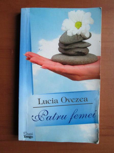 Anticariat: Lucia Ovezea - Patru femei