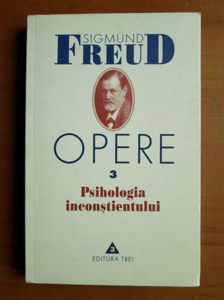 Anticariat: Sigmund Freud - Opere, volumul 3: Psihologia inconstientului