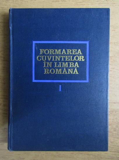 Anticariat: Fulvia Ciobanu - Formarea cuvintelor in limba romana (volumul 1)