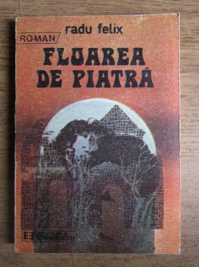 Anticariat: Radu Felix - Floarea de piatra