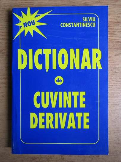 Anticariat: Silviu Constantinescu - Dictionar de cuvinte derivate