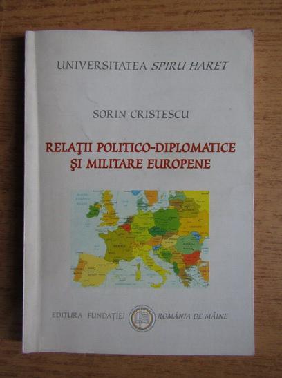 Anticariat: Sorin Cristescu - Relatii politico-diplomatice si militare europene