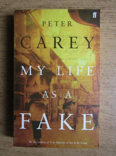 Anticariat: Peter Carey - My life as a fake
