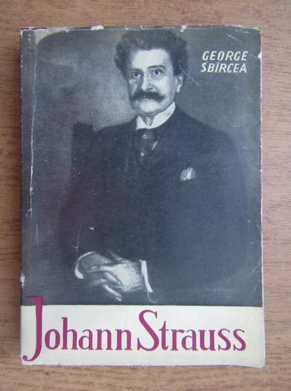 Anticariat: George Sbircea - Johann Strauss si Imperiul sferic al valsului