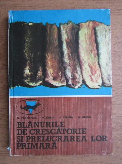 Anticariat: N. Pastirnac - Blanurile de crescatorie si prelucrarea lor primara