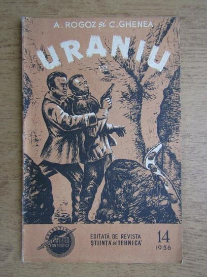 Anticariat: A. Rogoz, C. Ghenea - Uraniu (nr. 14, volumul 7)