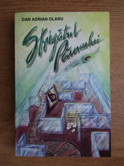 Anticariat: Dan Adrian Olaru - Strigatul paunului (volumul 1)