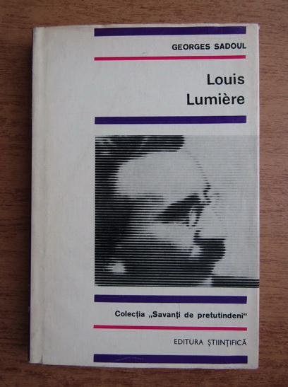 Anticariat: Georges Sadoul - Louis Lumiere