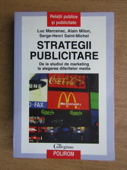 Anticariat: Luc Marcenac, Alain Milon - Strategii publicitare. De la studiul de marketing la alegerea diferitelor media