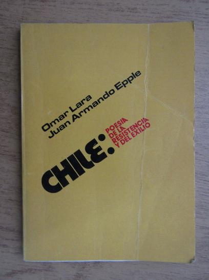 Anticariat: Omar Lara, Juan Armando Epple - Chile, poesia de la resistencia y del exilio