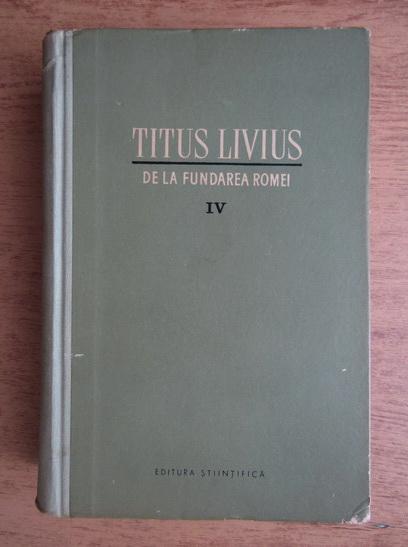 Anticariat: Titus Livius - De la fundarea Romei (volumul 4)
