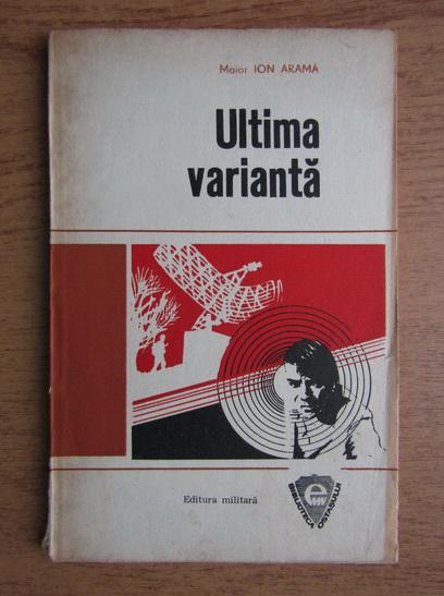 Anticariat: Ion Arama - Ultima varianta