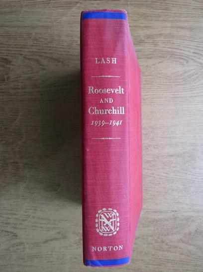 Anticariat: Joseph P. Lash - Roosevelt and Churchill 1939-1941