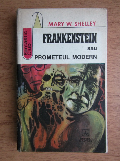 Anticariat: Mary W. Shelley - Frankenstein sau Prometeul modern