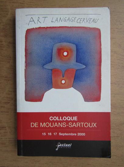Anticariat: Art, langage, cerveau. Colloque de Mouans-Sartoux, 15,16,17 septembre 2000