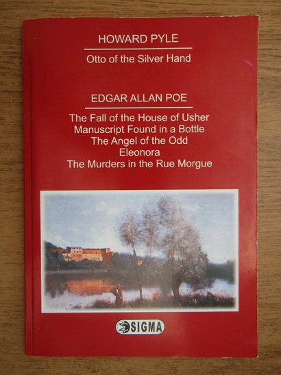 Anticariat: Howard Pyle, Edgar Allan Poe - Otto of the Silver Hand. The fall of the house of Usher. Manuscript found in a bottle. The Angel of the Odd Eleonora. The murders in the Rue Morgue