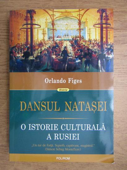 Anticariat: Orlando Figes - Dansul Natasei