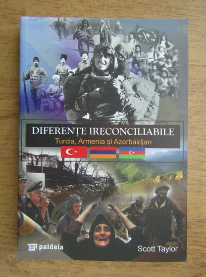 Anticariat: Scott Taylor - Diferente ireconciliabile, Turcia, Armenia, Azerbaidjan