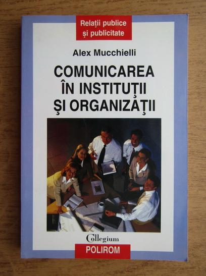 Anticariat: Alex Mucchielli - Comunicarea in institutii si organizatii