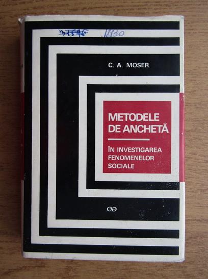 Anticariat: C. A. Moser - Metodele de ancheta in investigarea fenomenelor sociale