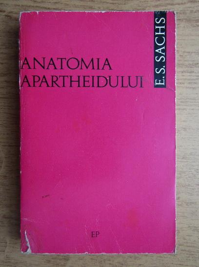 Anticariat: E. S. Sachs - Anatomia apartheidului