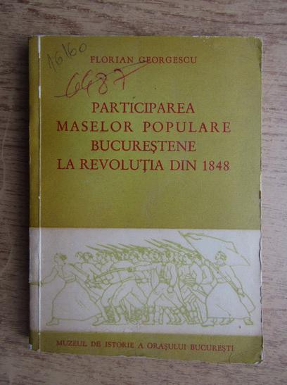 Anticariat: Florian Georgescu - Participarea maselor populare bucurestene la Revolutia din 1848