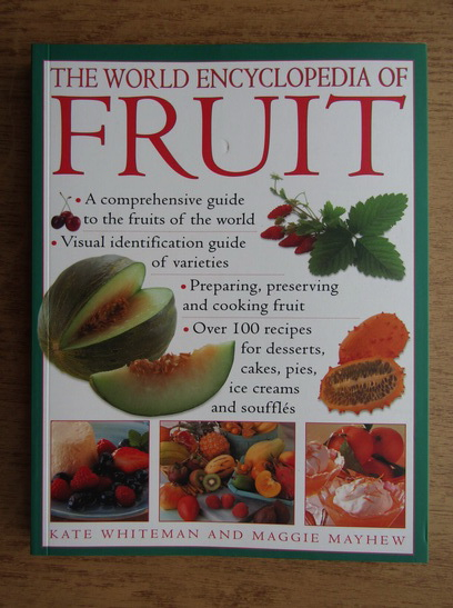 Anticariat: Kate Whiteman, Maggie Mayhew - The world encyclopedia of fruit