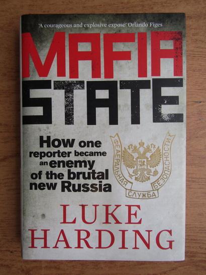 Anticariat: Luke Harding - Mafia state