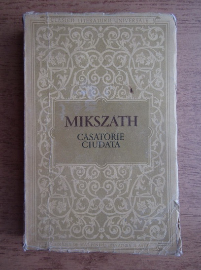 Anticariat: Mikszath Kalman - Casatorie ciudata