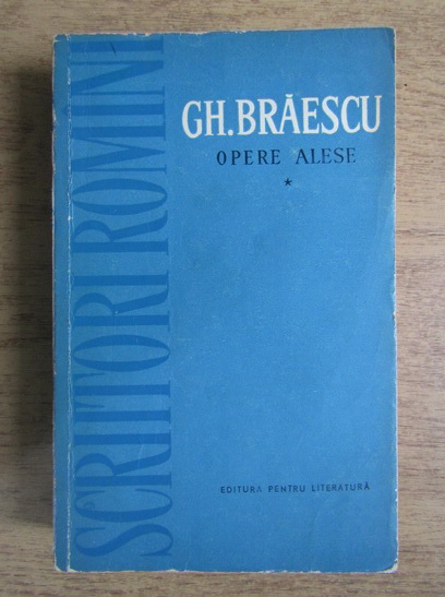 Anticariat: Gh. Braescu - Opere alese (volumul 1)