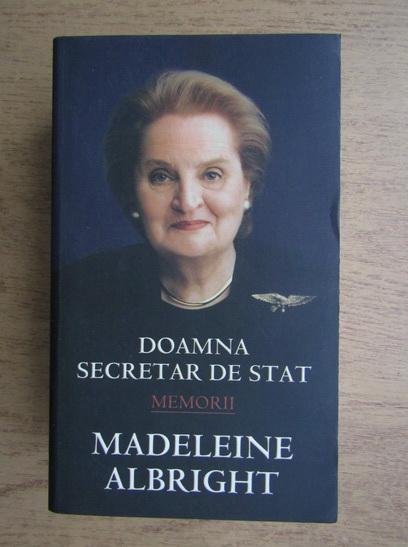 Anticariat: Bill Woodward, Madeleine Albright - Doamna Secretar de Stat. Memorii