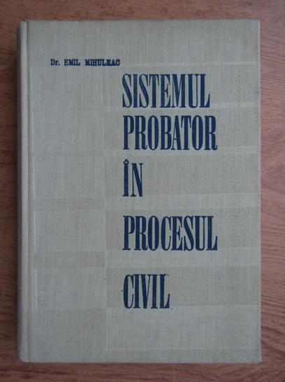 Anticariat: Emil Mihuleac - Sistemul probator in procesul civil