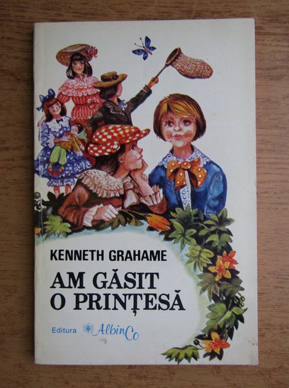 Anticariat: Kenneth Grahame - Am gasit o printesa