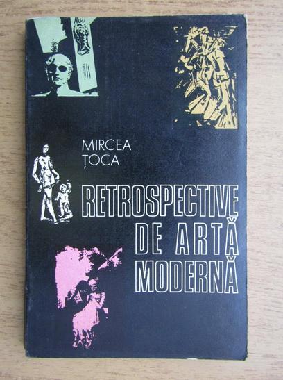 Anticariat: Mircea Toca - Retrospective de arta moderna