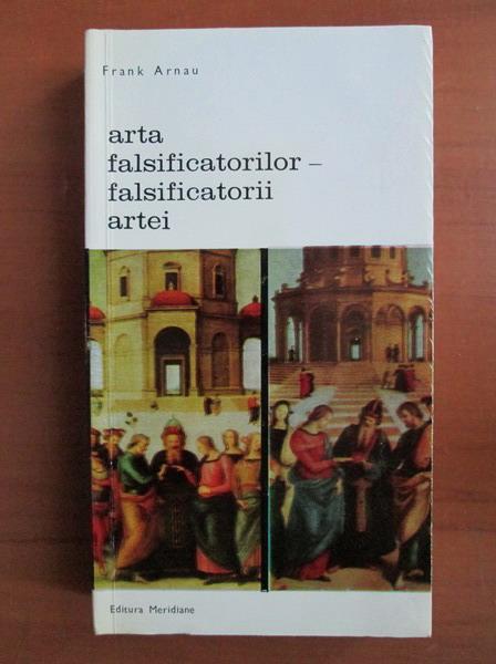Anticariat: Frank Arnau - Arta falsificatorilor, falsificatorii artei