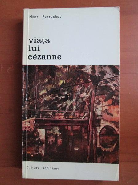 Anticariat: Henri Perruchot - Viata lui Cezanne