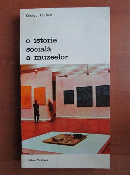 Anticariat: Kenneth Hudson - O istorie sociala a muzeelor