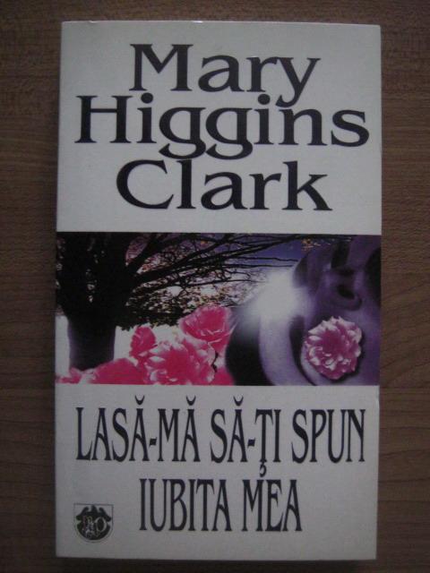 Anticariat: Mary Higgins Clark - Lasa-ma sa-ti spun iubita mea