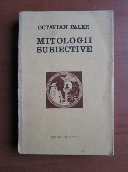 Anticariat: Octavian Paler - Mitologii subiective