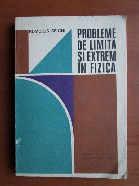Anticariat: Romulus Sfichi - Probleme de limita si extrem in fizica