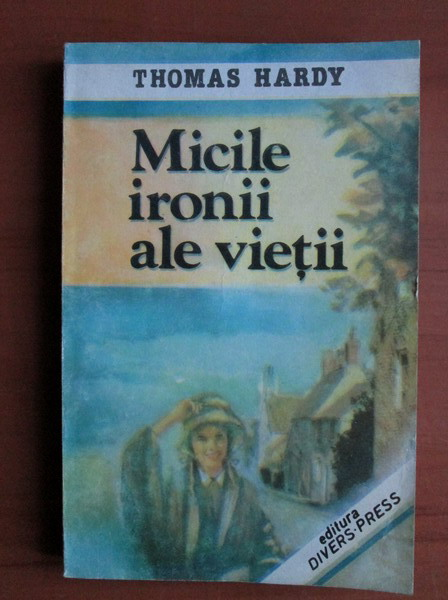Anticariat: Thomas Hardy - Micile ironii ale vietii