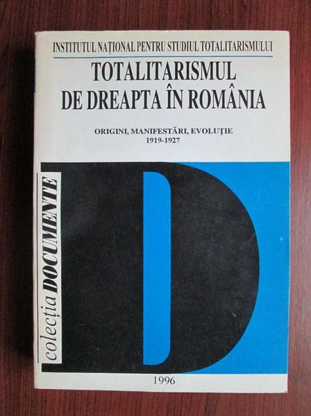 Anticariat: Totalitarismul de dreapta in Romania. Origini, manifestari, evolutie 1919-1927
