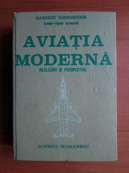 Anticariat: Zarioiu Gheorghe - Aviatia moderna. Realizari si perspective