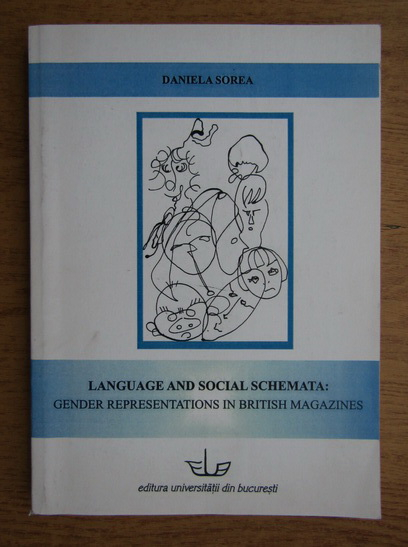Anticariat: Daniela Sorea - Language and social schemata. Gender representations in british magazines