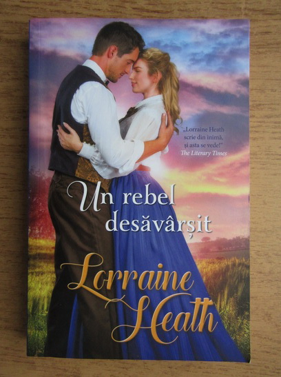 Anticariat: Lorraine Heath - Un rebel desavarsit