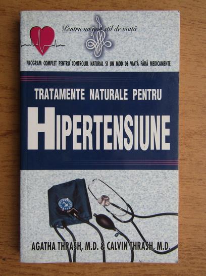 Anticariat: Agatha Thrash, Calvin Thrash - Tratamente naturale pentru hipertensiunea arteriala